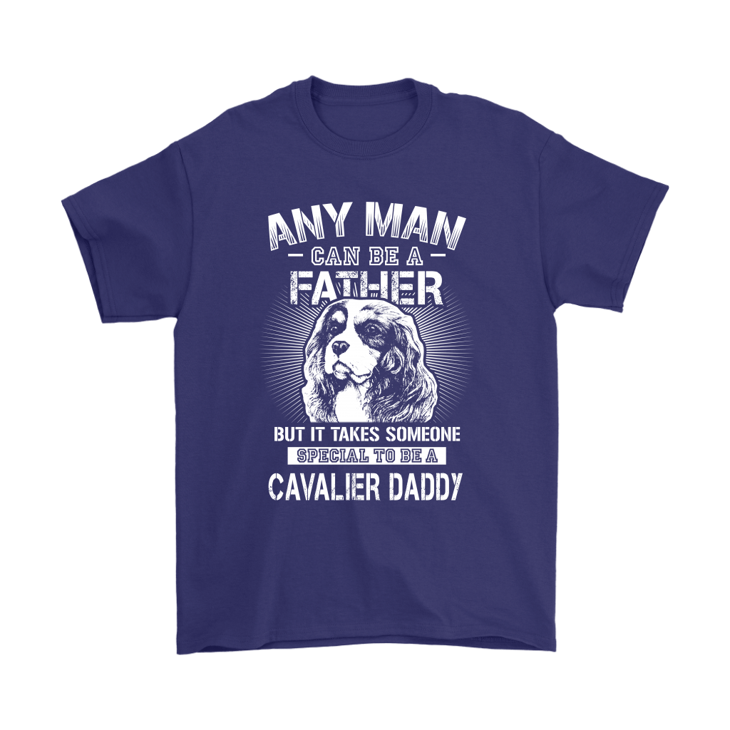 Any Man Can Be A Father Someone Special To Be Cavalier Daddy Shirts 4