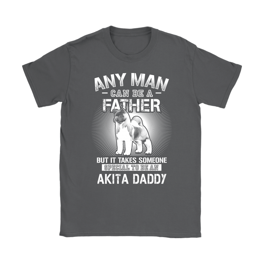 Any Man Can Be A Father Special To Be Akita Daddy Shirts 8