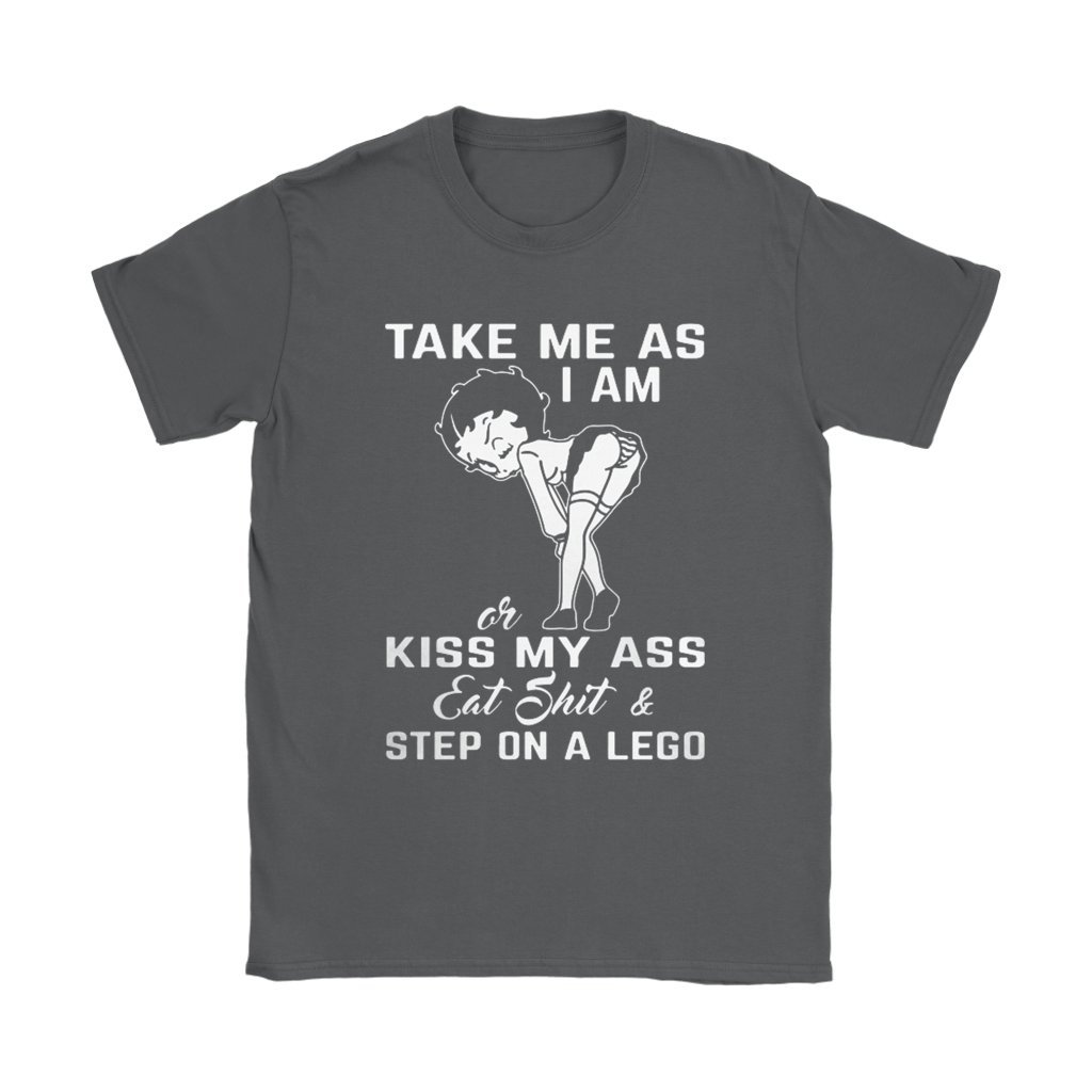 Betty Boop Take Me As I Am Or Kiss My Ass Eat Shit Shirts 9