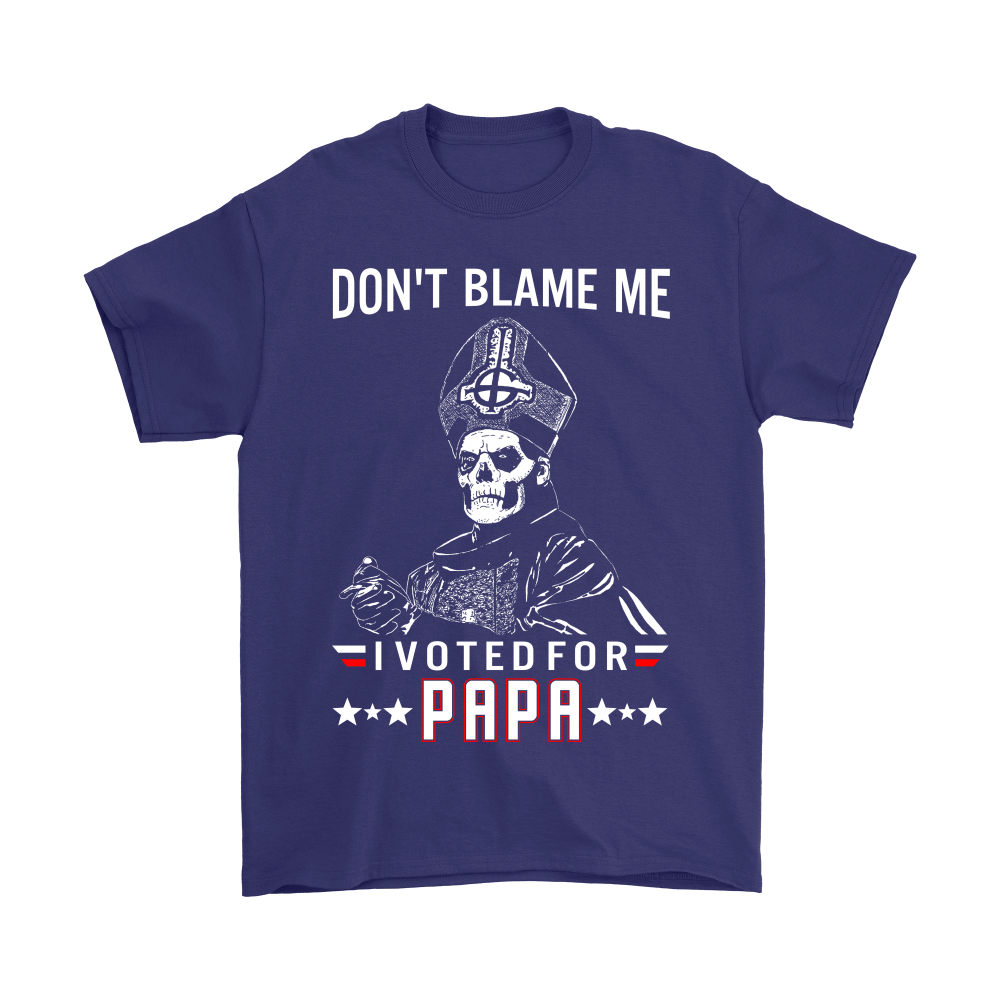 Don't Blame Me I Voted For Papa Emeritus Shirts 3