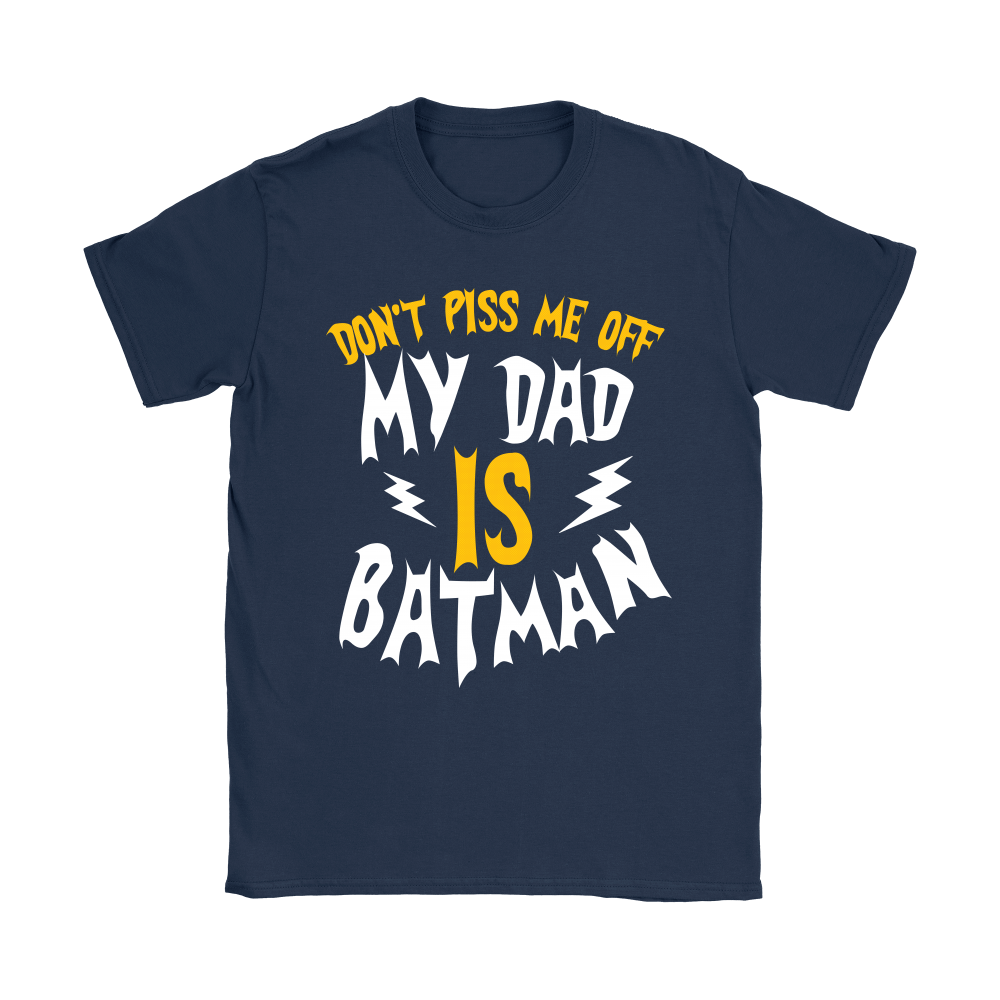 Don't Piss Me Off My Dad Is Batman Shirts 9