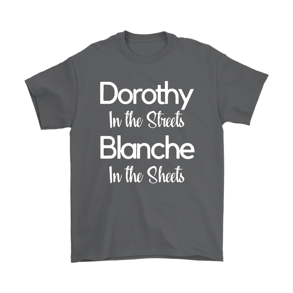 Dorothy In The Streets Blanch In The Sheets The Golden Girls Shirts 2