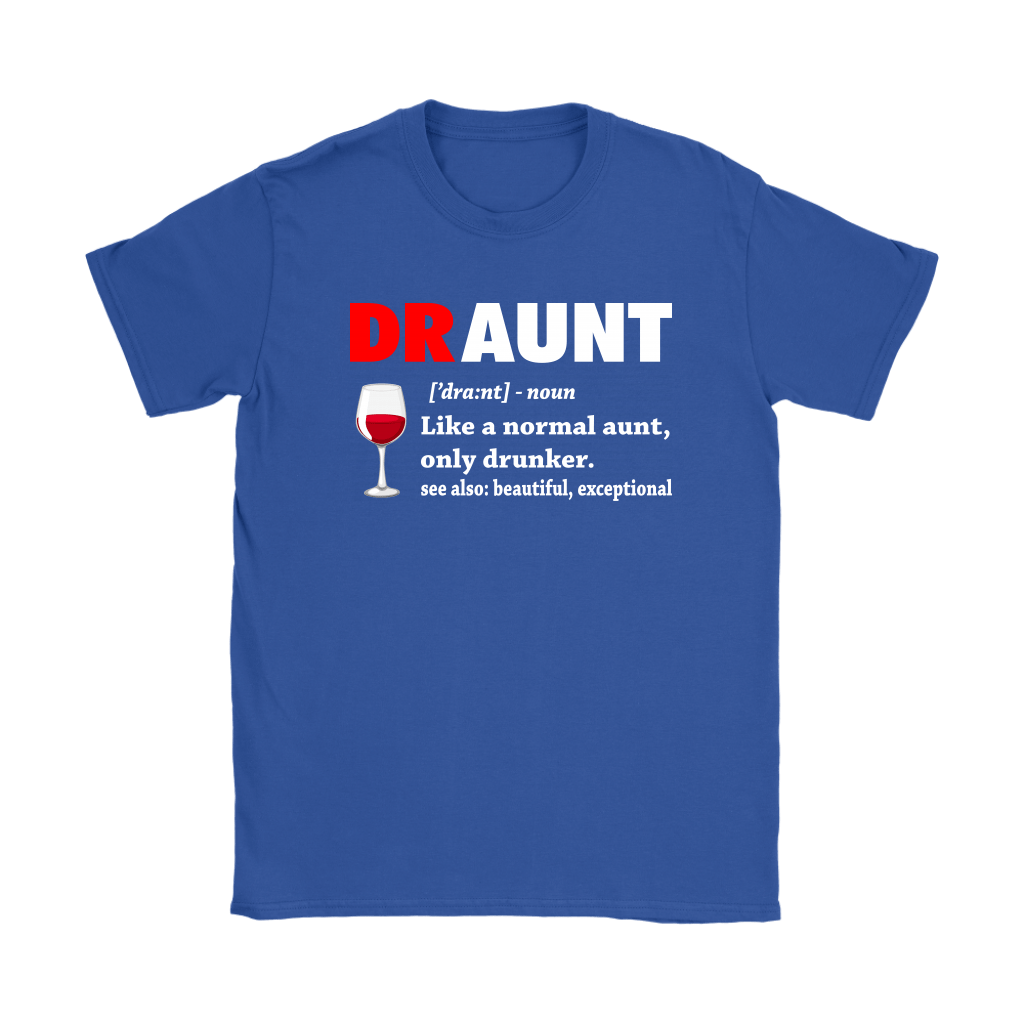 Draunt Like A Normal Aunt Only Drunker Definition Shirts 11
