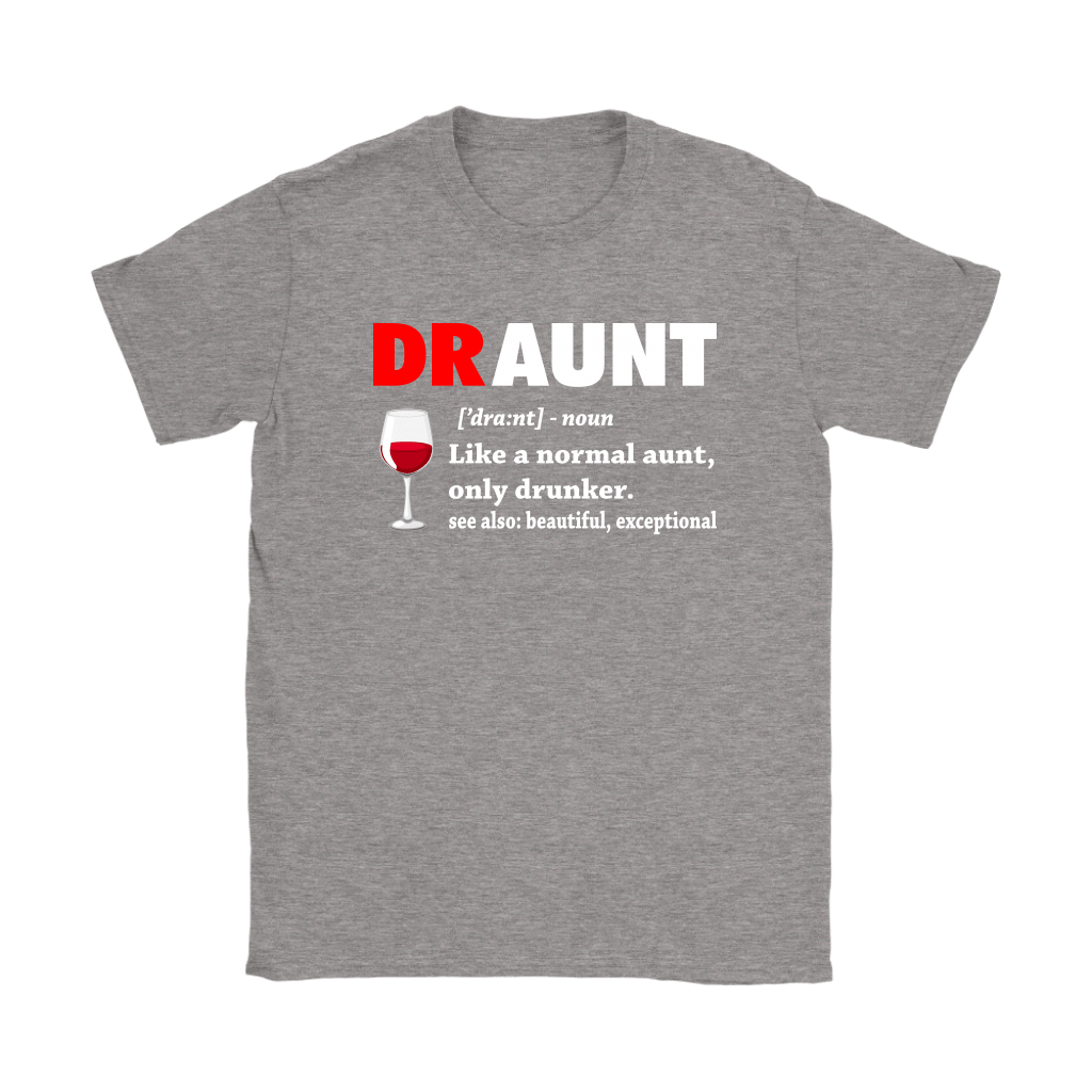 Draunt Like A Normal Aunt Only Drunker Definition Shirts 12