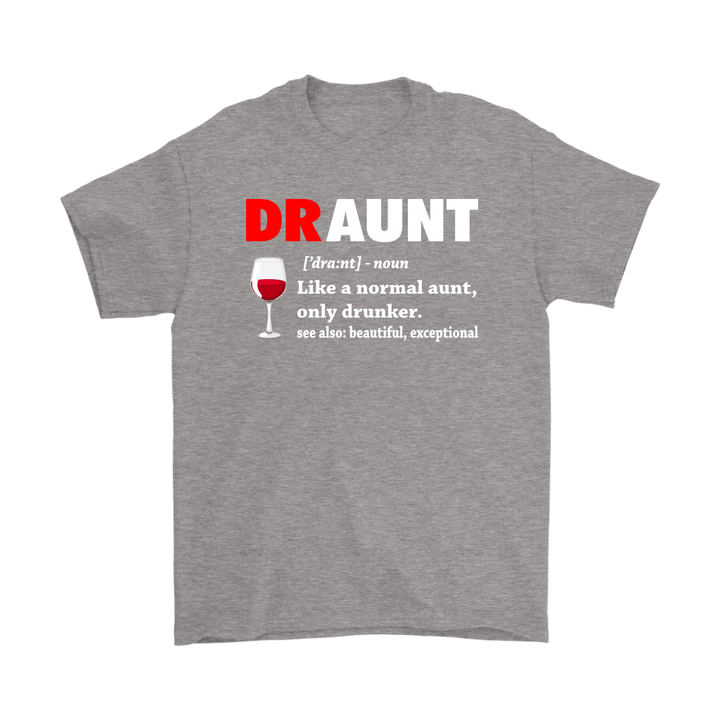 Draunt Like A Normal Aunt Only Drunker Definition Shirts 6