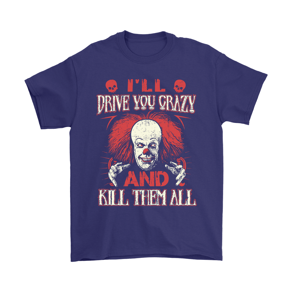 Drive You Crazy And Kill Them All Pennywise Clown Shirts 4