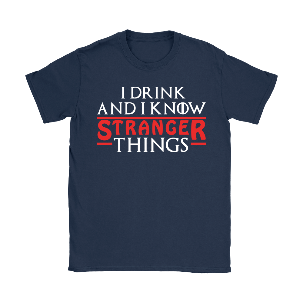 Game Of Thrones Mashup I Drink And I Know Stranger Things Shirts 10