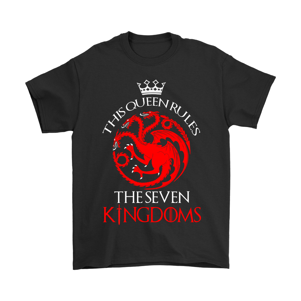 Game Of Thrones This Queen Rules The Seven Kingdoms Shirts 1