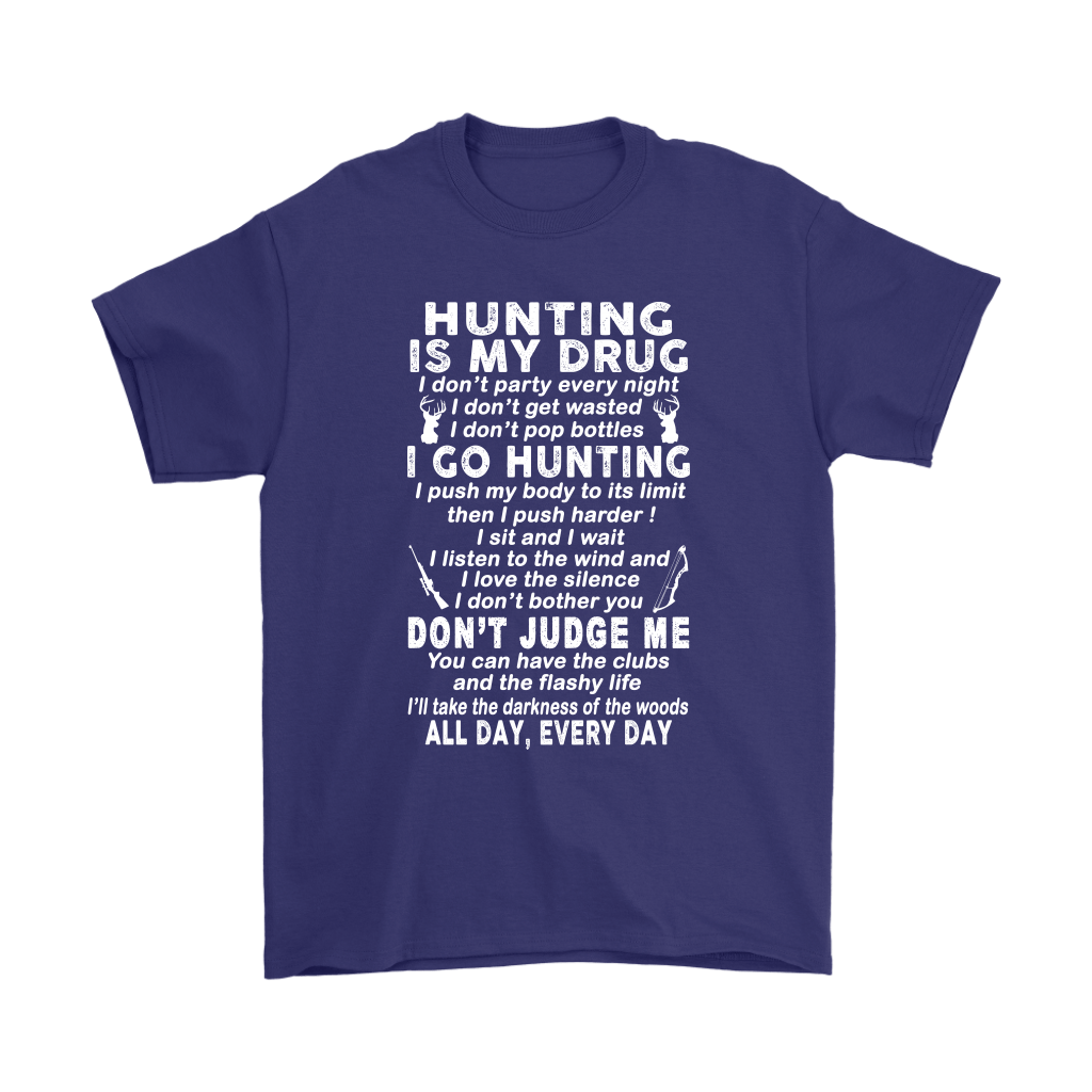 Hunting Is My Drug I Go Hunting Don't Judge Me Shirts 4