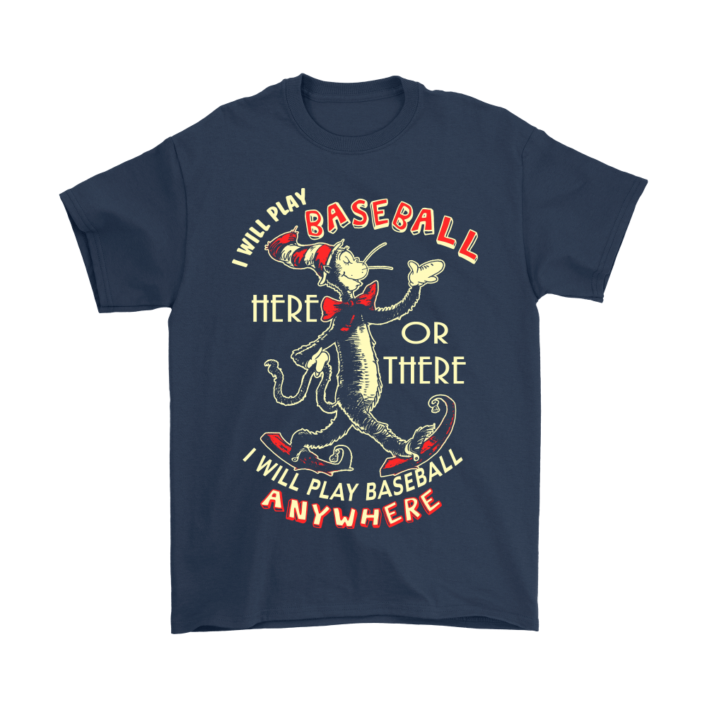 I Will Play Baseball Here Or There Anywhere Dr. Seuss Shirts 3