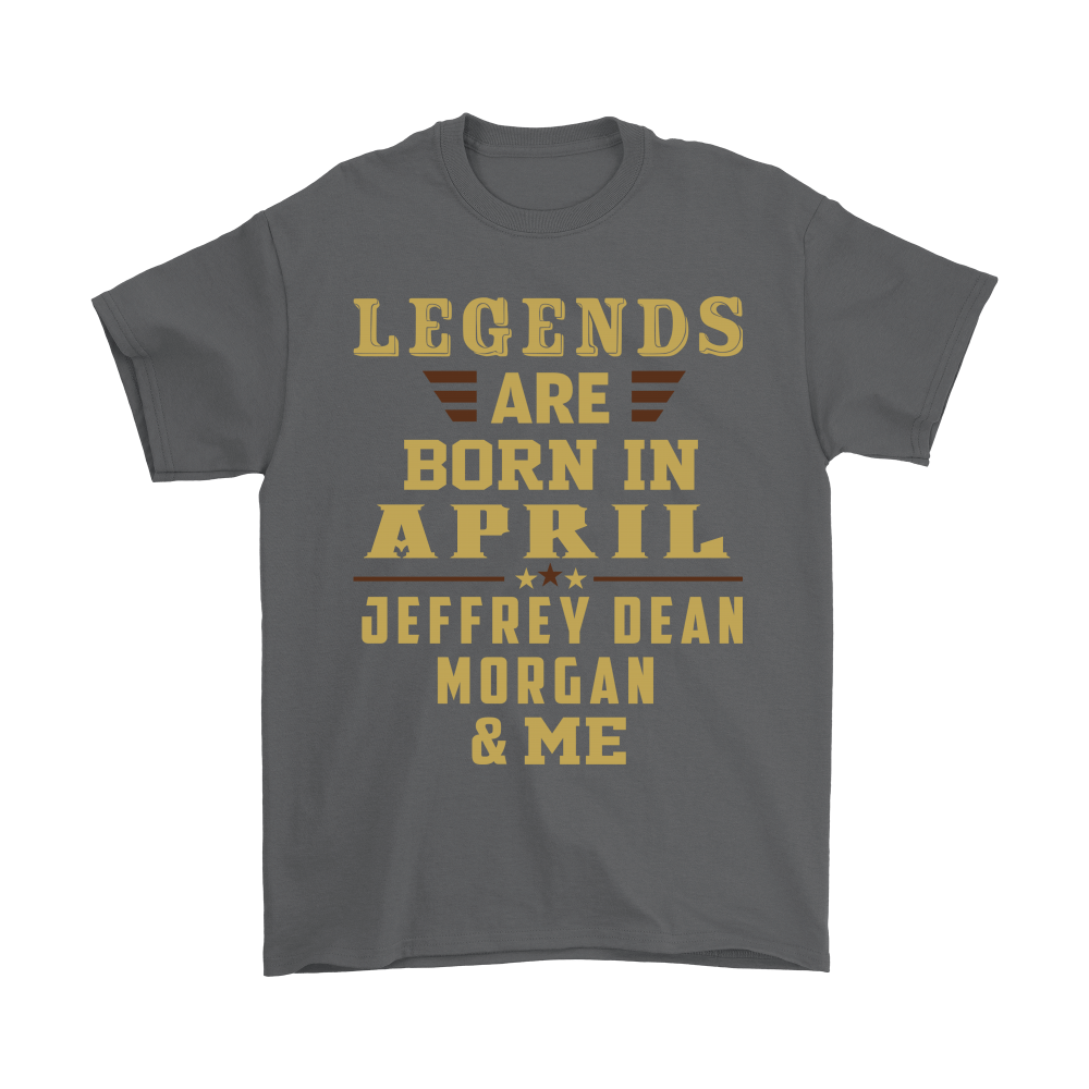 Legends Are Born In April Jeffry Dean Morgan And Me Shirts 2