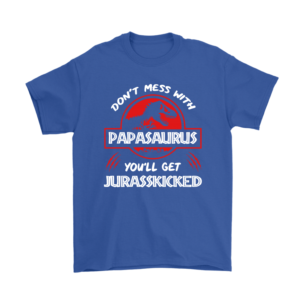 Don't Mess With Papasaurus You'll Get Jurasskicked Jurassic Shirts 5