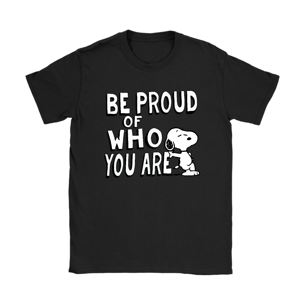 Be Proud Of Who You Are Snoopy Shirts 8