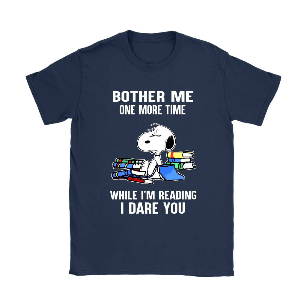 Bother Me One More Time While I'm Reading I Dare You Snoopy Shirts 10