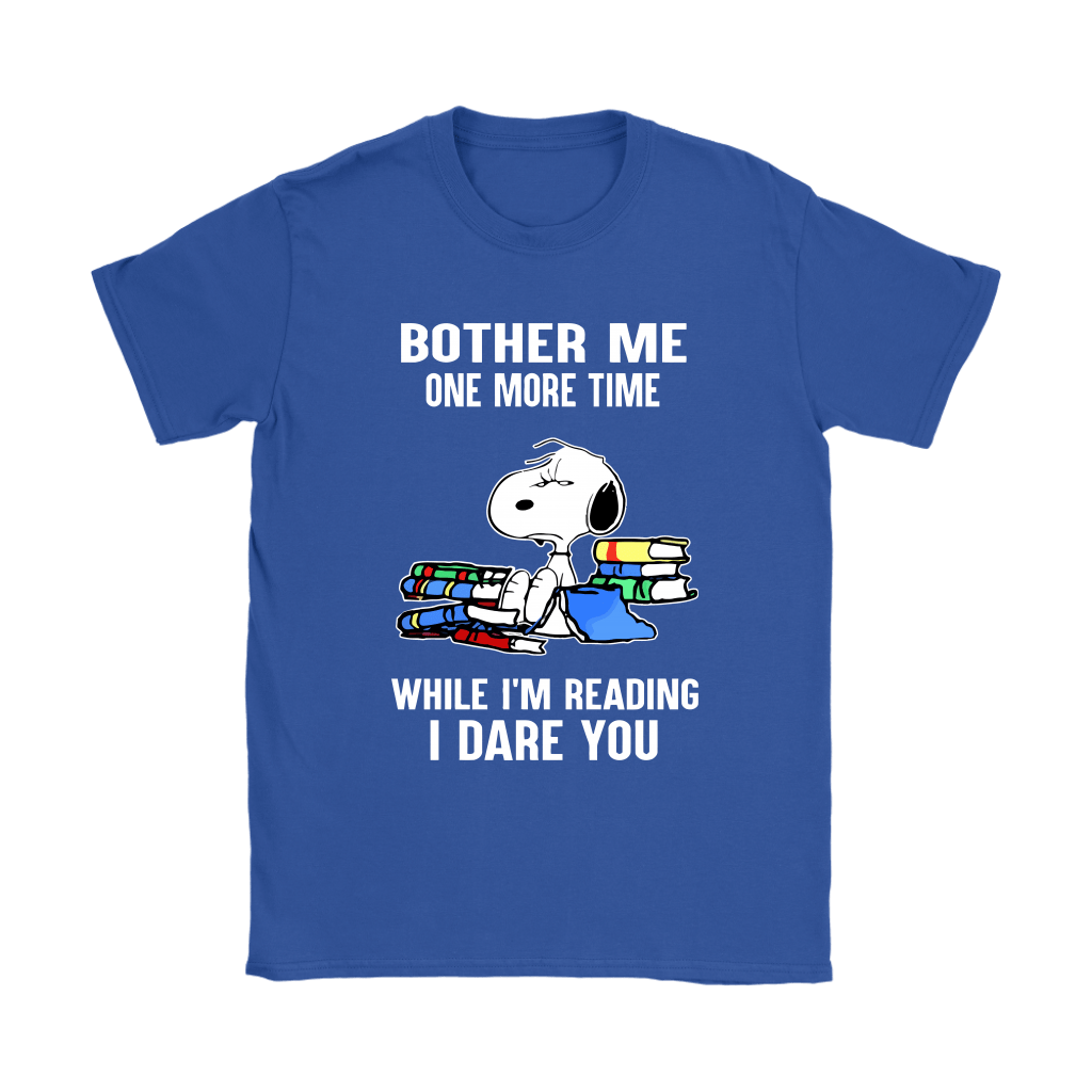 Bother Me One More Time While I'm Reading I Dare You Snoopy Shirts 12