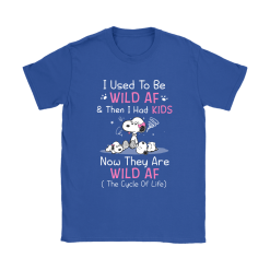 I Used To Be Wild AF Then I Had Kids The Cycle Of Life Snoopy Shirts 25