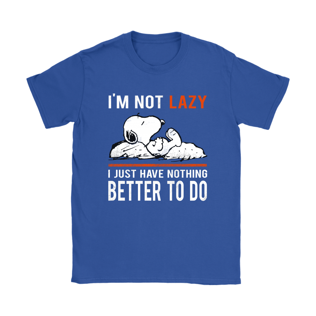 I'm Not Lazy I Just Have Nothing Better To Do Snoopy Shirts 12