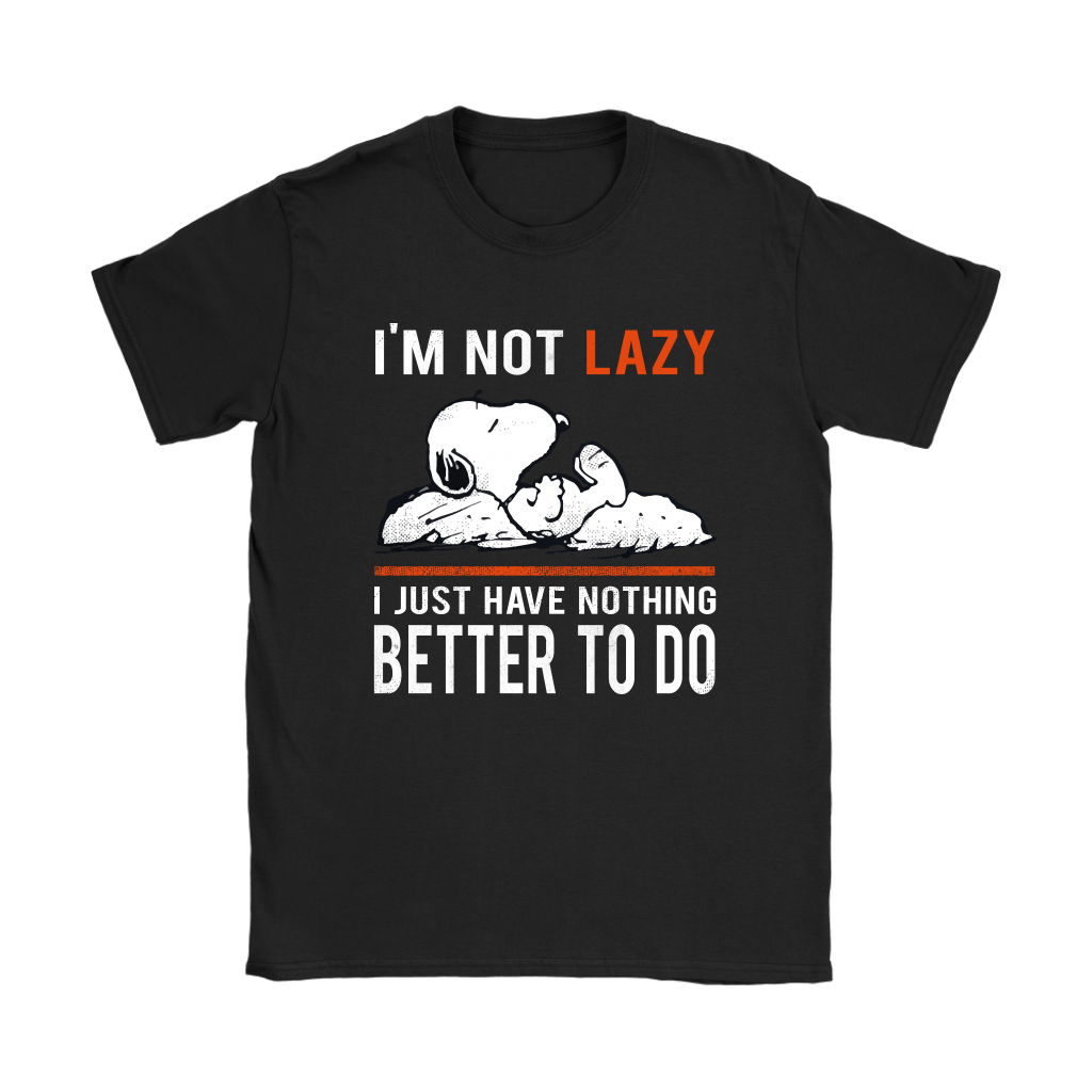 I'm Not Lazy I Just Have Nothing Better To Do Snoopy Shirts 8