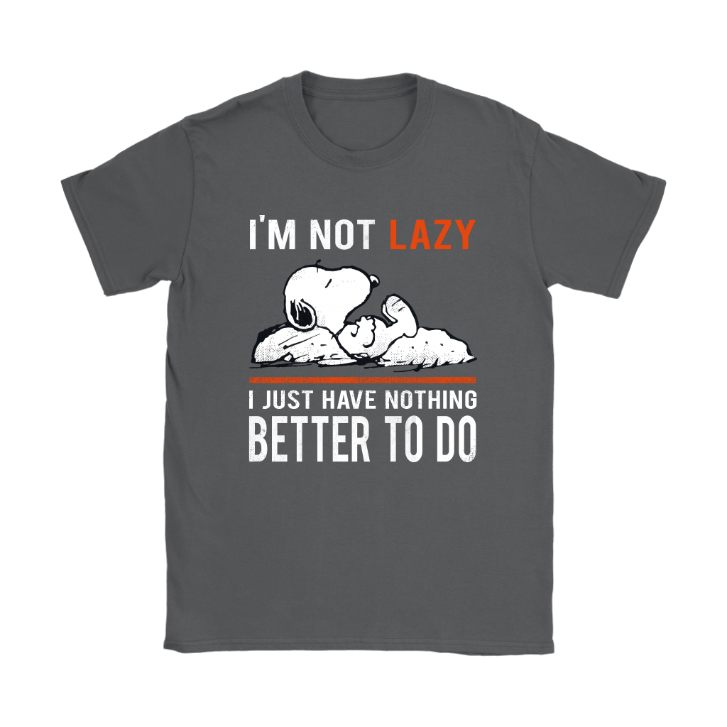 I'm Not Lazy I Just Have Nothing Better To Do Snoopy Shirts 9