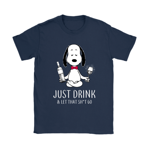 Just Drink And Let That Shirt Go Snoopy Shirts 9