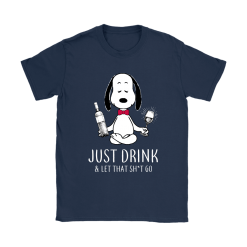 Just Drink And Let That Shirt Go Snoopy Shirts 22