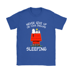 Never Give Up On Your Dream Keep Sleeping Snoopy Shirts 26