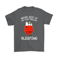 Never Give Up On Your Dream Keep Sleeping Snoopy Shirts 15
