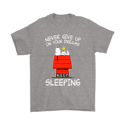 Never Give Up On Your Dream Keep Sleeping Snoopy Shirts 20