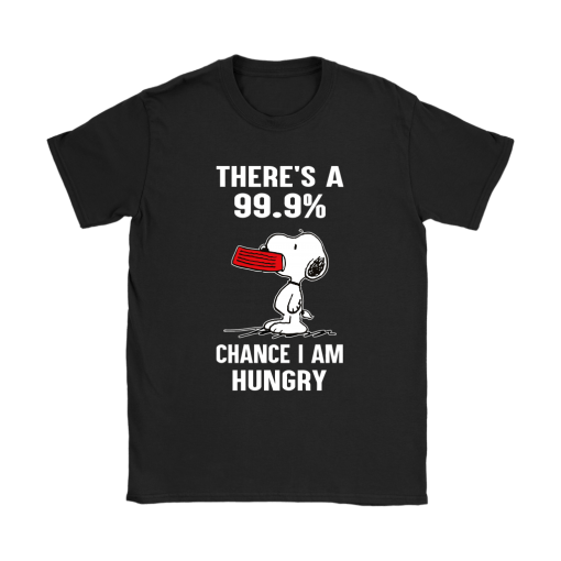 There's A 99,9% Chance I Am Hungry Snoopy Shirts 8