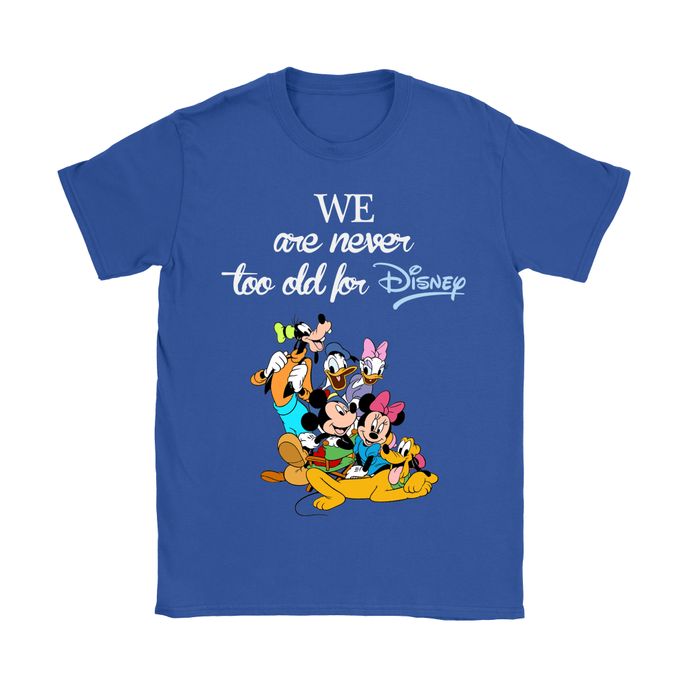 We Are Never Too Old For Disney Shirts 13