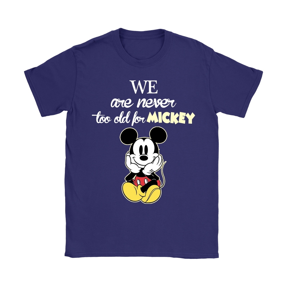 We Are Never Too Old For Mickey Shirts 12