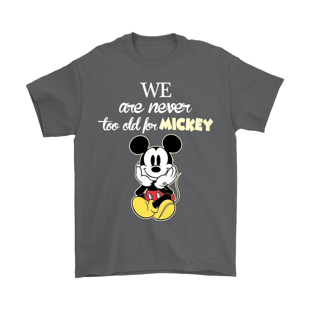 We Are Never Too Old For Mickey Shirts 2