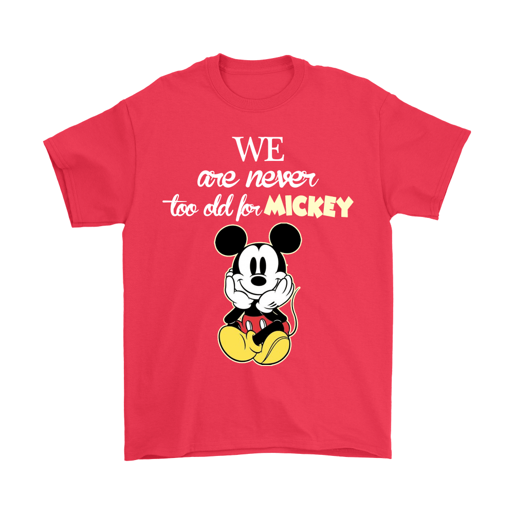 We Are Never Too Old For Mickey Shirts 5
