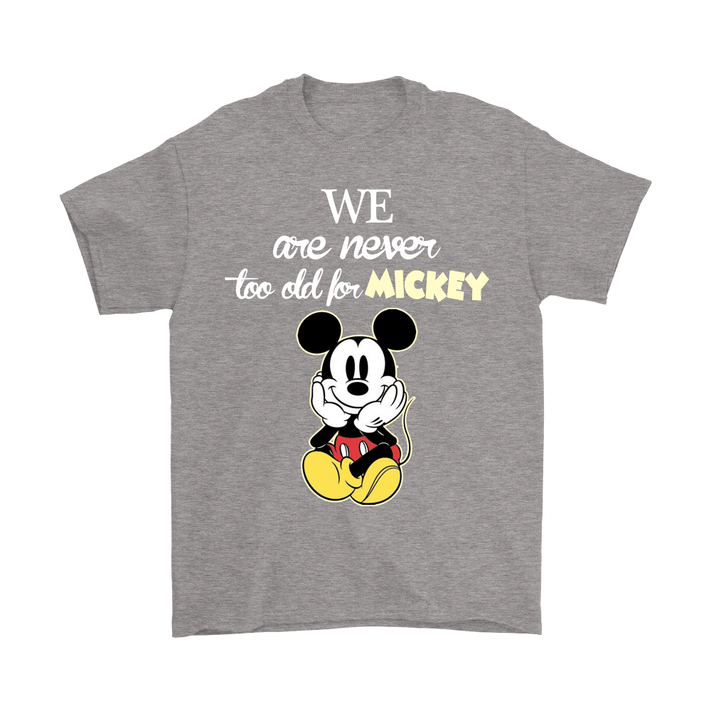 We Are Never Too Old For Mickey Shirts 7