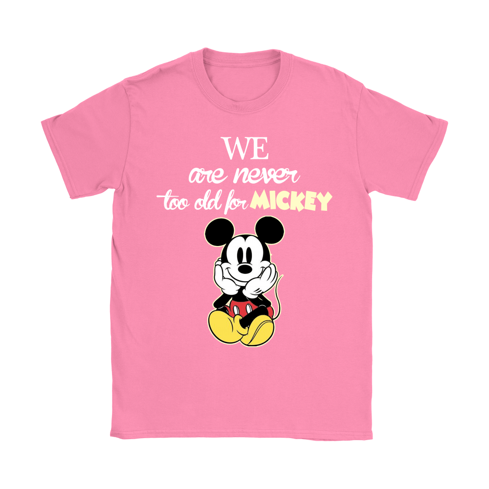 We Are Never Too Old For Mickey Shirts 9