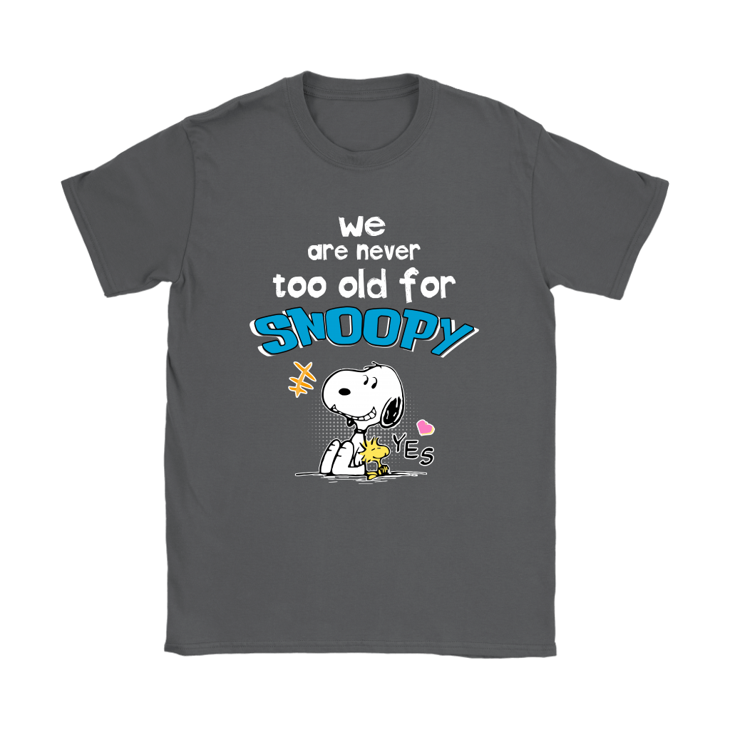 We Are Never Too Old For Snoopy Shirts 8
