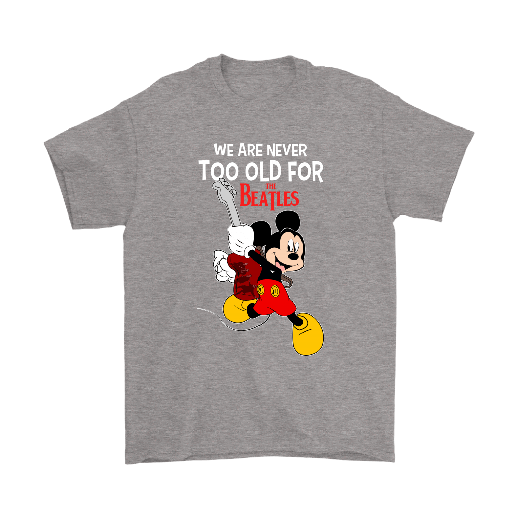 We Are Never Too Old For The Beatles Mickey Shirts 6