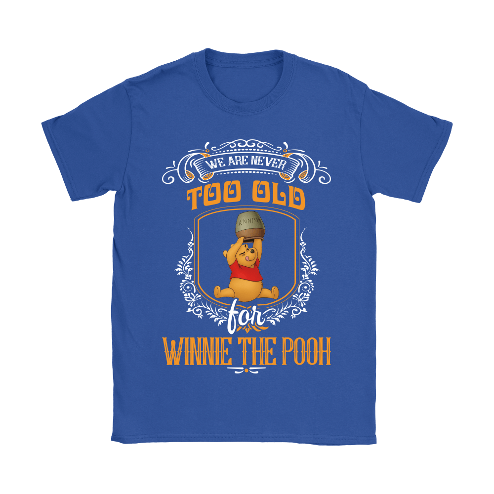 We Are Never Too Old For Winnie The Pooh Shirts 10
