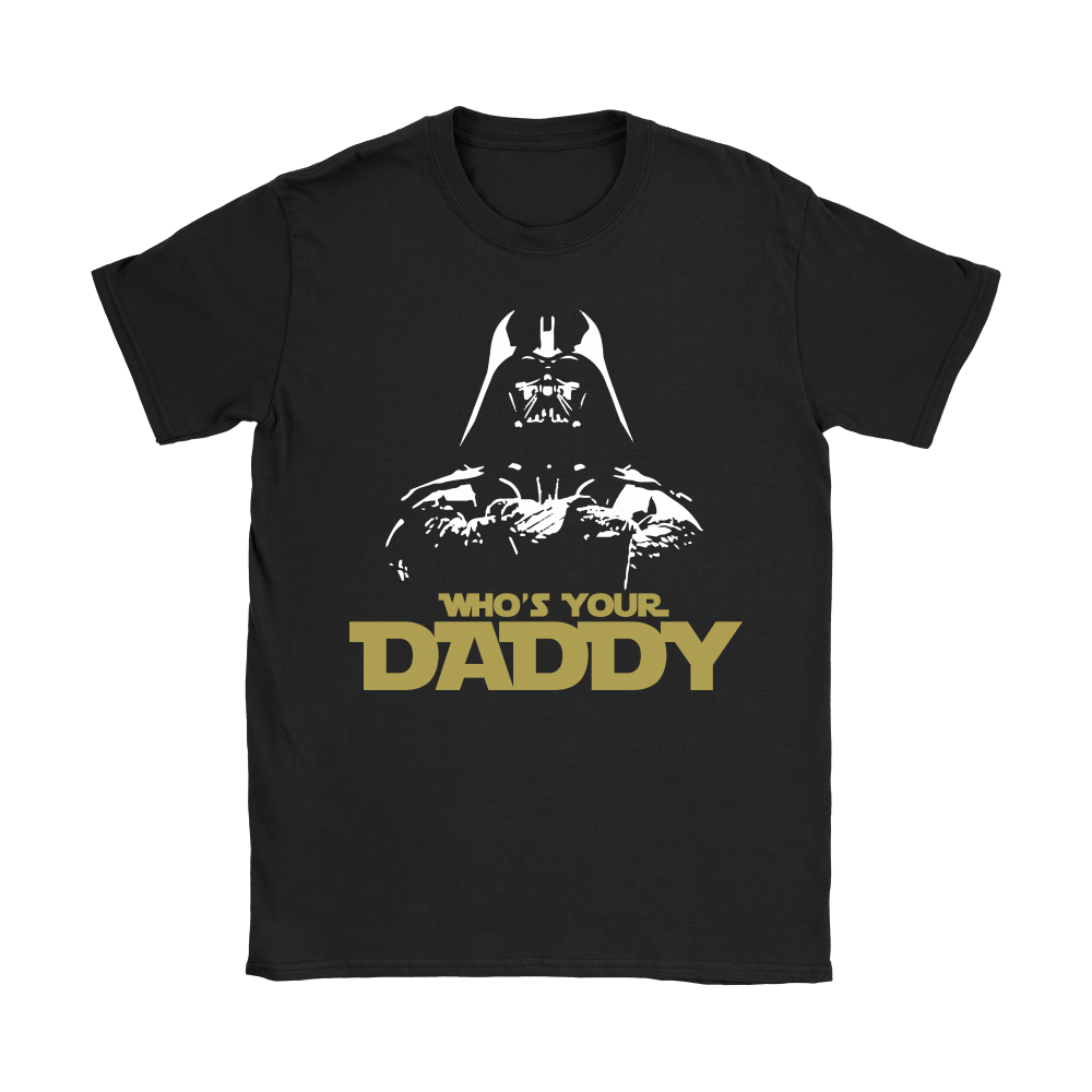 Who's Your Daddy Darth Vader Star Wars Shirts 5