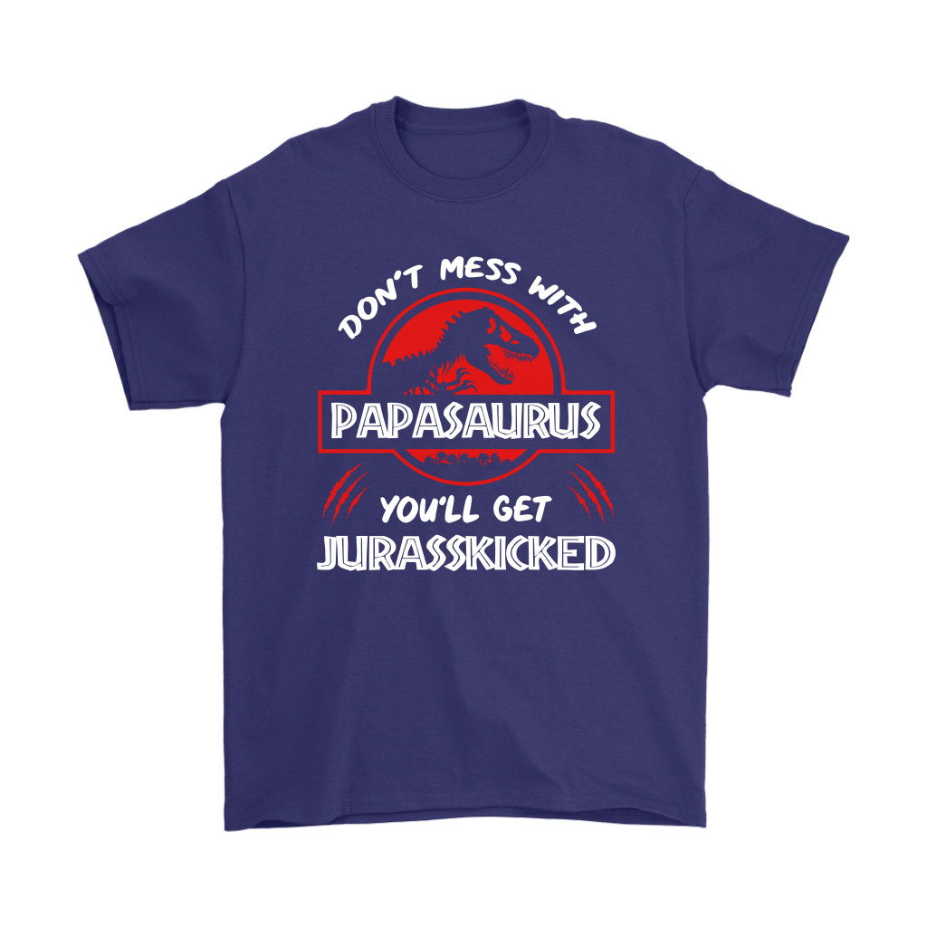 Don't Mess With Papasaurus You'll Get Jurasskicked Jurassic Shirts 4
