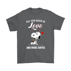 You All Need Is Love And More Coffee Snoopy Shirts 11