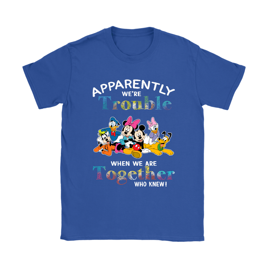 Apparently We're Trouble When We Are Together Mickey & Friends Shirts 10