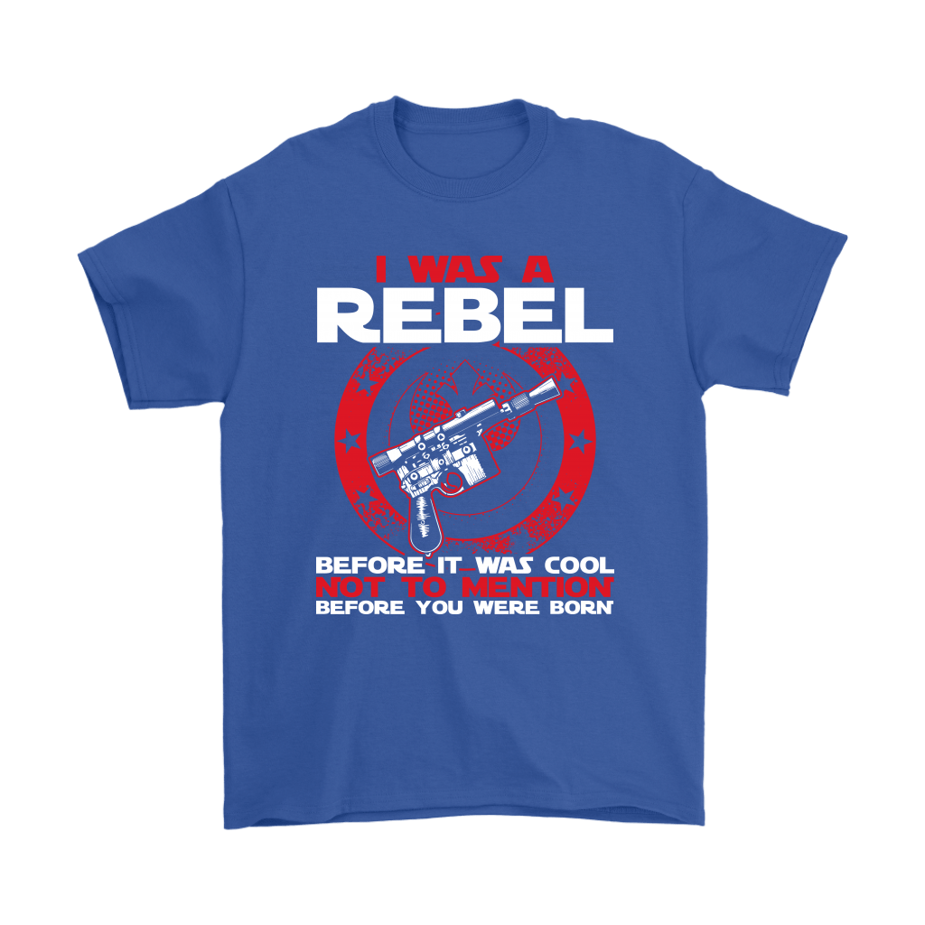 I'm A Rebel Before It Was Cool Before You Was Born Star Wars Shirts 5