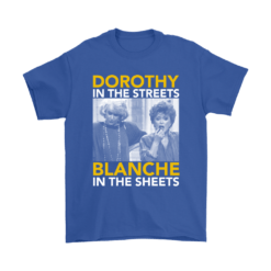 Golden Girls Dorothy The Streets Blanche In The Sheets Shirts 14