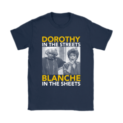 Golden Girls Dorothy The Streets Blanche In The Sheets Shirts 17