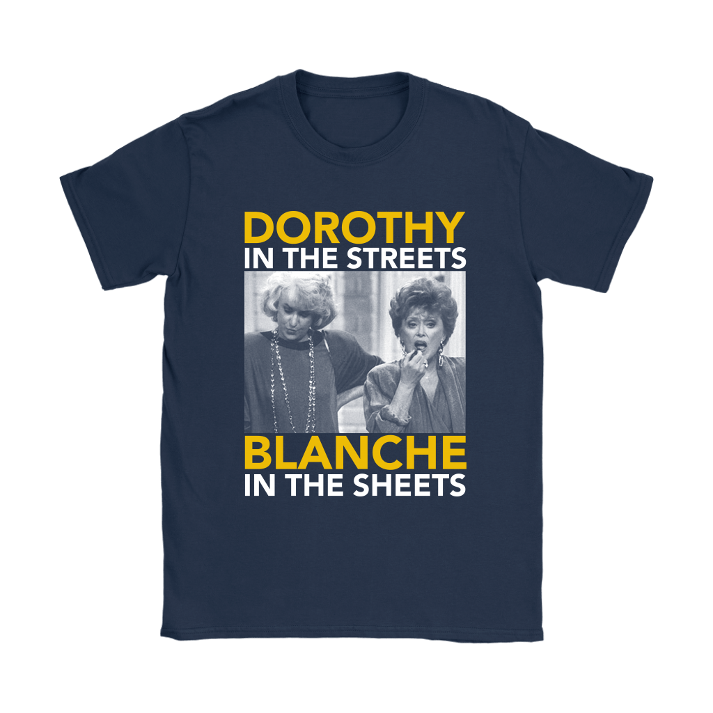 Golden Girls Dorothy The Streets Blanche In The Sheets Shirts 8