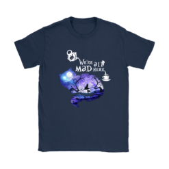 We Are All Mad Here Cheshire Cat Alice In Wonderland Shirts 20