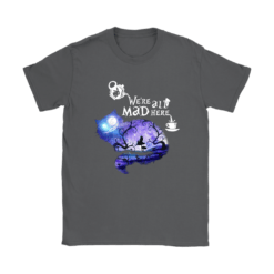 We Are All Mad Here Cheshire Cat Alice In Wonderland Shirts 19