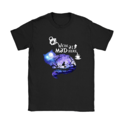 We Are All Mad Here Cheshire Cat Alice In Wonderland Shirts 18