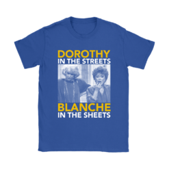 Golden Girls Dorothy The Streets Blanche In The Sheets Shirts 19